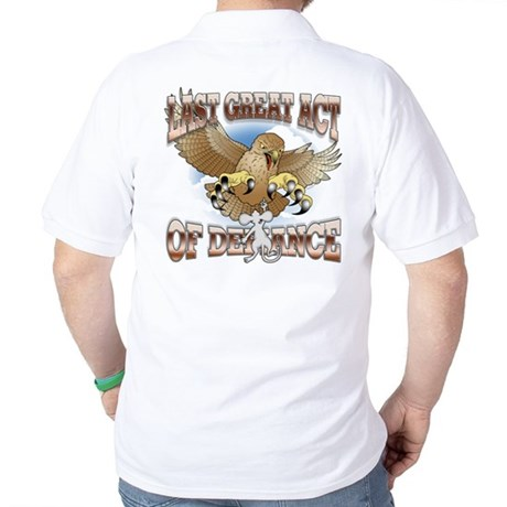 Last Great Act of Defiance Golf Shirt