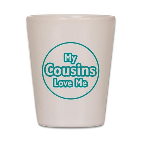 Cousins Love Me Shot Glass