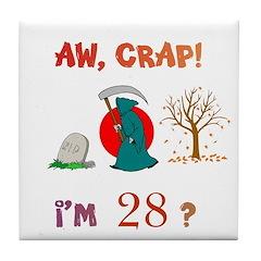 AW, CRAP! I'M 28? Gift Tile Coaster