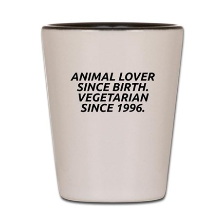Vegetarian since 1996 Shot Glass