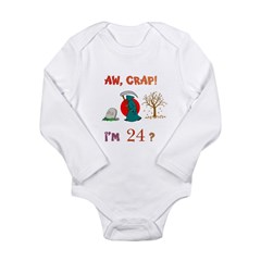 AW, CRAP! I'M 24? Gift Long Sleeve Infant Bodysuit