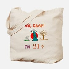 AW, CRAP! I'M 21? Gift Tote Bag