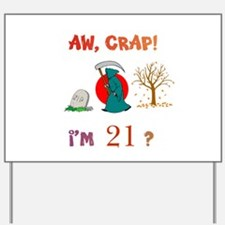 AW, CRAP! I'M 21? Gift Yard Sign