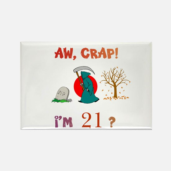 AW, CRAP! I'M 21? Gift Rectangle Magnet