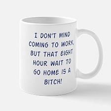 eight hour wait is a bit*h Mug