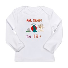 AW, CRAP! I'M 19? Gift Long Sleeve Infant T-Shirt