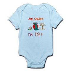 AW, CRAP! I'M 19? Gift Infant Bodysuit