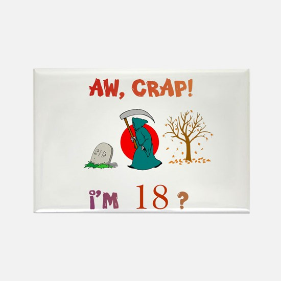 AW, CRAP! I'M 18? Gift Rectangle Magnet