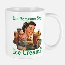 Someone Say Ice Cream Mug