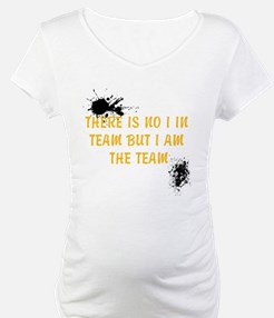 There is no I in team Shirt