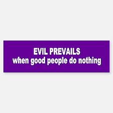 evil prevails... Bumper Bumper Bumper Sticker