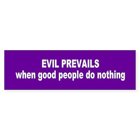 evil prevails... Bumper Sticker