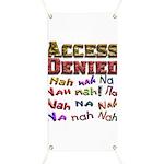 Access Denied, Nah na nah na Banner