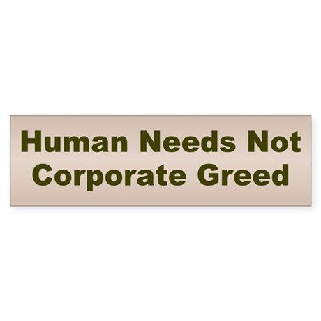 human needs... Bumper Sticker