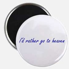 I'd Rather Go To Heaven (blue) Magnet