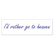 I'd Rather Go To Heaven (blue) Bumper Bumper Sticker