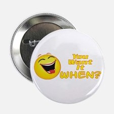 "Want It When 2.25"" Button"