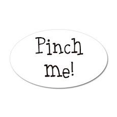 Pinch me! 22x14 Oval Wall Peel
