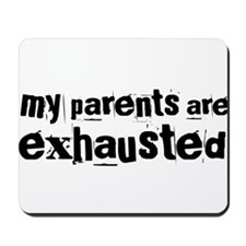 My Parents Are Exhausted Mousepad