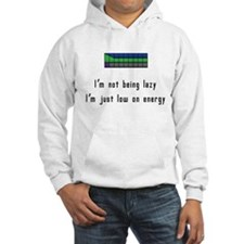 Not lazy, Just low on energy Hoodie Sweatshirt