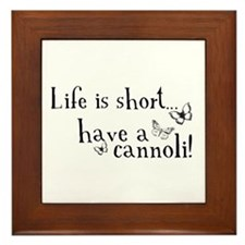 Life is short... have a cannoli! Framed Tile