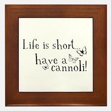 Life is short... have a cannoli! Framed Tile