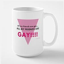 All my friends are gay! Mug