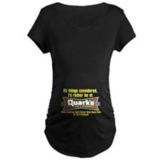 Id Rather Be At Quarks Maternity T-Shirt