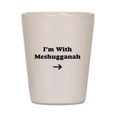 I'm With Meshugennah Shot Glass