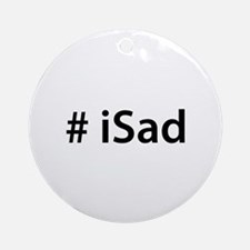 # iSad Ornament (Round)