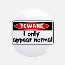 """I only seem normal 3.5"""" Button"""