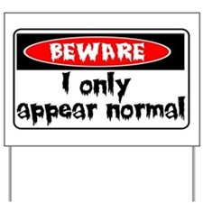 I only seem normal Yard Sign