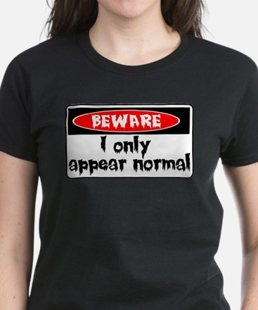 I only seem normal Women's Dark T-Shirt