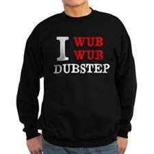 I wub wub dubstep Sweatshirt