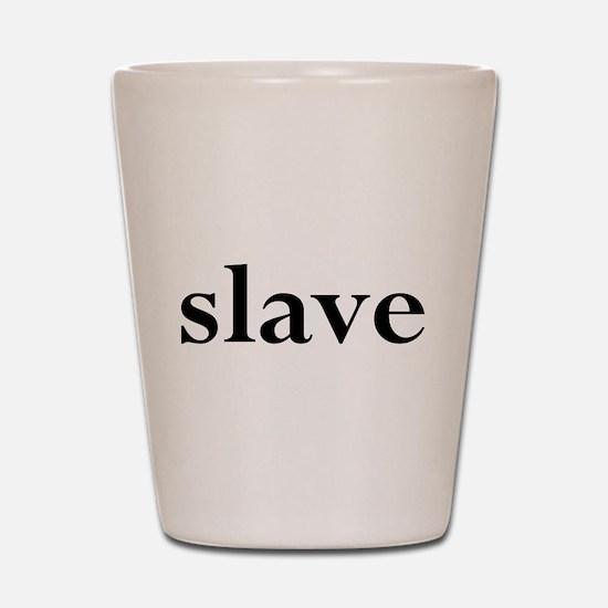 slave Shot Glass