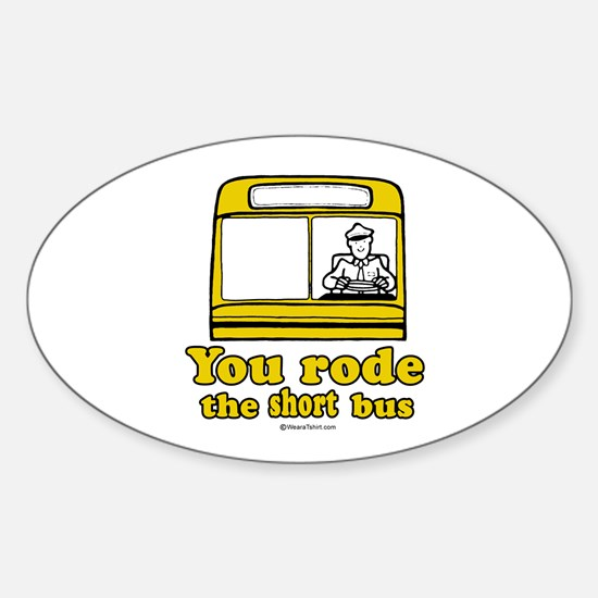 You rode the short bus - Oval Decal