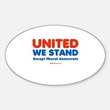United we stand, except liberals - Oval Decal
