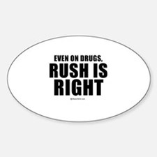 Even on drugs, Rush is right - Oval Decal