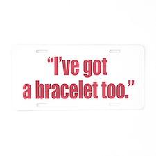 I've got a bracelet too Aluminum License Plate