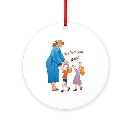 We Love Mom! Ornament (Round)