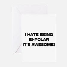 I Hate Being Bi-Polar It's Awesome! Greeting Cards