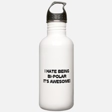 I Hate Being Bi-Polar It's Awesome! Water Bottle