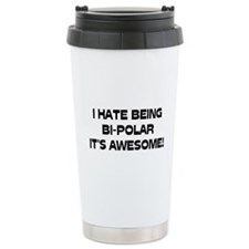 I Hate Being Bi-Polar It's Awesome! Travel Mug