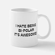 I Hate Being Bi-Polar It's Awesome! Mug