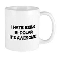 I Hate Being Bi-Polar It's Awesome! Small Mugs