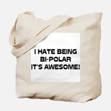 I Hate Being Bi-Polar It's Awesome! Tote Bag