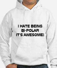 I Hate Being Bi-Polar It's Awesome! Hoodie