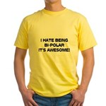 I Hate Being Bi-Polar It's Awesome! Yellow T-Shirt