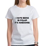 I Hate Being Bi-Polar It's Awesome! Women's T-Shir