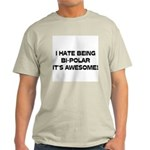 I Hate Being Bi-Polar It's Awesome! Light T-Shirt
